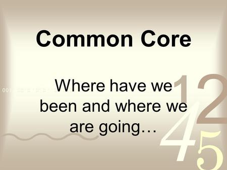 Common Core Where have we been and where we are going…