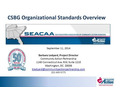 CSBG Organizational Standards Overview Presented by: September 11, 2014 Barbara Ledyard, Project Director Community Action Partnership 1140 Connecticut.