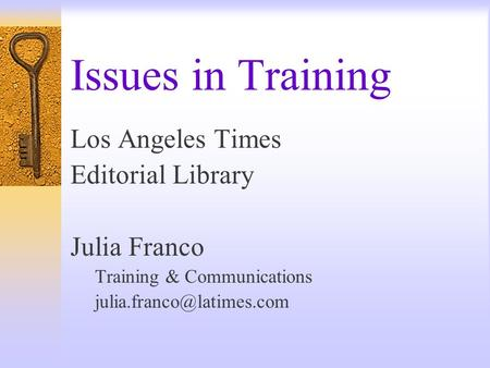 Issues in Training Los Angeles Times Editorial Library Julia Franco Training & Communications