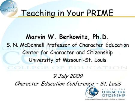 Teaching in Your PRIME Marvin W. Berkowitz, Ph.D.