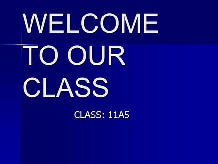 WELCOME TO OUR CLASS CLASS: 11A5. A. Warmer Look at the pictures and then answer the questions: Look at the pictures and then answer the questions: 1.