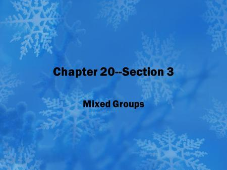 Chapter 20--Section 3 Mixed Groups.