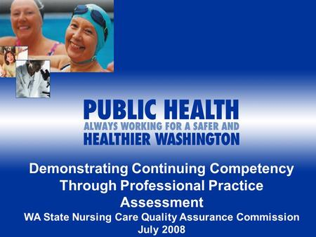 Demonstrating Continuing Competency Through Professional Practice Assessment WA State Nursing Care Quality Assurance Commission July 2008.