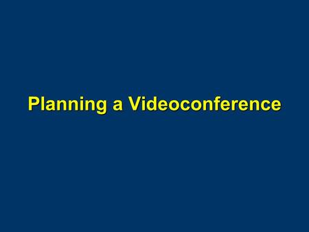 Planning a Videoconference. Initial Planning  Refer to the Telelearning Checklist handout  Decide upon the basic parameters  Set up a schedule for.