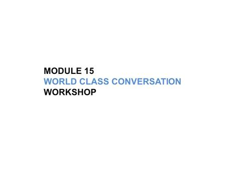 MODULE 15 WORLD CLASS CONVERSATION WORKSHOP. Selling The Value of IGS Energy introducing World Class Conversations.