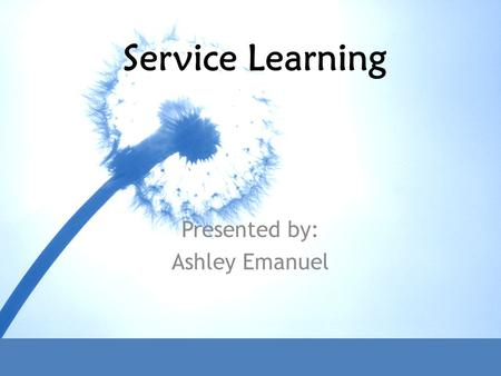 Service Learning Presented by: Ashley Emanuel. What is Service Learning? Service Learning: -a teaching and learning strategy that integrates meaningful.