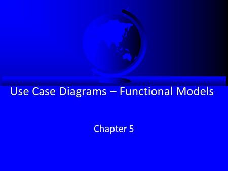 Use Case Diagrams – Functional Models Chapter 5. Objectives Understand the rules and style guidelines for activity diagrams. Understand the rules and.