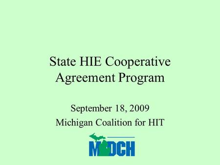 State HIE Cooperative Agreement Program September 18, 2009 Michigan Coalition for HIT.