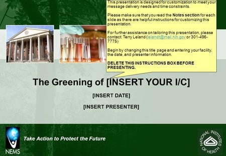 Take Action to Protect the Future The Greening of [INSERT YOUR I/C] [INSERT DATE] [INSERT PRESENTER] This presentation is designed for customization to.