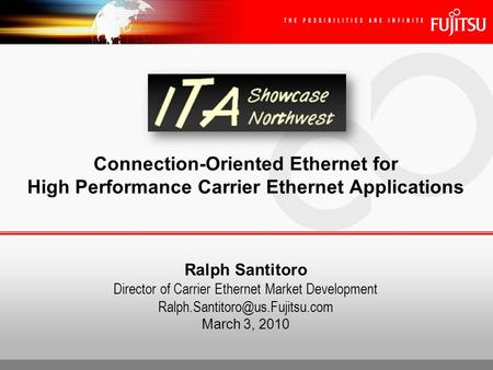 Ralph Santitoro Director of Carrier Ethernet Market Development March 3, 2010 Connection-Oriented Ethernet for High Performance.