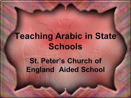 Teaching Arabic in State Schools St. Peter's Church of England Aided School.