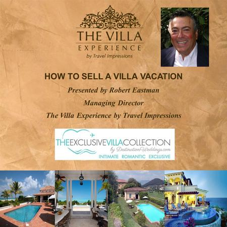 HOW TO SELL A VILLA VACATION Presented by Robert Eastman Managing Director The Villa Experience by Travel Impressions.