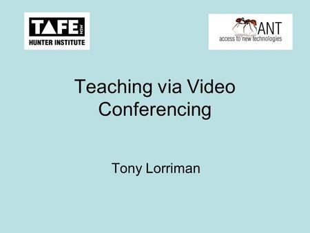 Teaching via Video Conferencing Tony Lorriman. Unit Familiarisation Turn it on What are the buttons on the remote? What is a preset? Why is VC different.