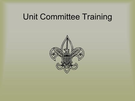 Unit Committee Training. The Role of the Troop Committee Mission Statement The troop committee, which is the troops Board of Directors, supports the troops.