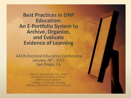 Best Practices in DNP Education: An E-Portfolio System to Archive, Organize, and Evaluate Evidence of Learning AACN Doctoral Education Conference.