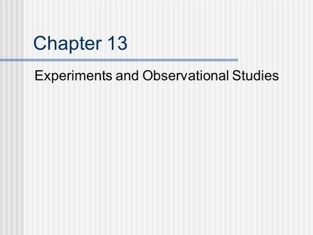 Chapter 13 Experiments and Observational Studies.