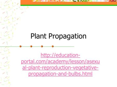 Plant Propagation  portal.com/academy/lesson/asexu al-plant-reproduction-vegetative- propagation-and-bulbs.html.