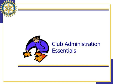 Club Administration Essentials. 2 Four Elements of an Effective Club 1. Increase membership 2. Implement successful projects 3. Support the Rotary Foundation.