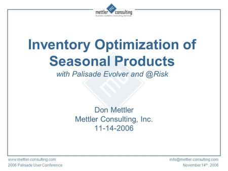 2006 Palisade User ConferenceNovember 14 th, 2006 Inventory Optimization of Seasonal Products with.