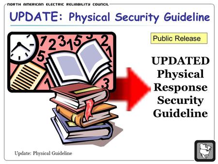 Update: Physical Guideline UPDATE: Physical Security Guideline UPDATED Physical Response Security Guideline Public Release.