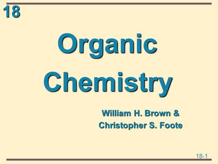 Organic Chemistry William H. Brown & Christopher S. Foote.