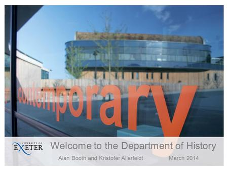 Welcome to the Department of History Alan Booth and Kristofer Allerfeldt March 2014.