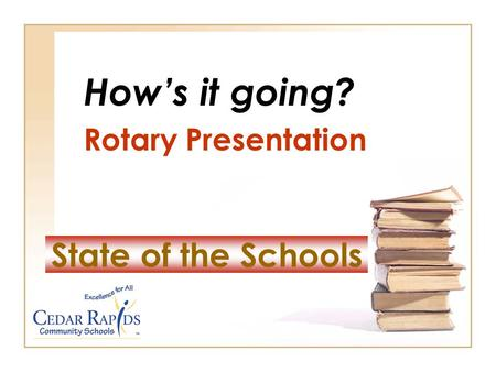 State of the Schools How's it going? Rotary Presentation.