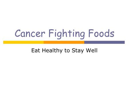 Cancer Fighting Foods Eat Healthy to Stay Well. Cancer Fighting Foods!  There are many beneficial foods but there is no ONE food or food substance that.