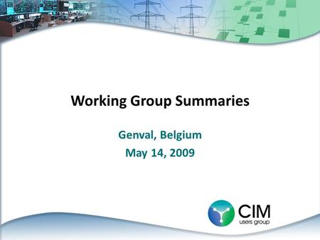 Working Group Summaries Genval, Belgium May 14, 2009.