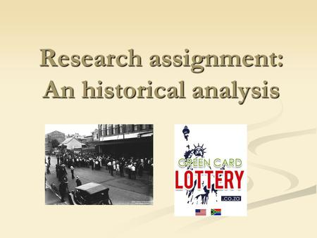 <strong>Research</strong> assignment: An historical analysis. What is historical analysis? It is a gathering of documents, records, and artifacts to provide a description.