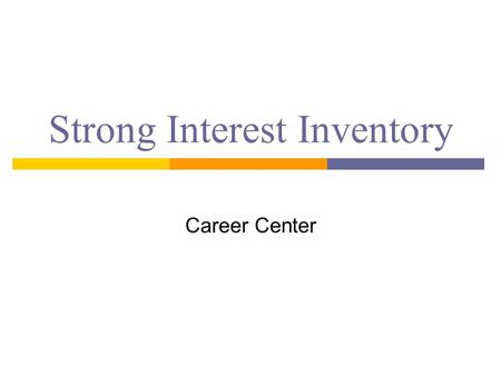 Strong Interest Inventory Career Center. The Strong Interest Inventory  Assesses your interests, not your abilities  What people do is a reflection.