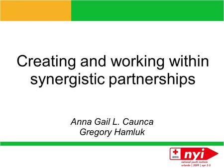 Creating and working within synergistic partnerships Anna Gail L. Caunca Gregory Hamluk.