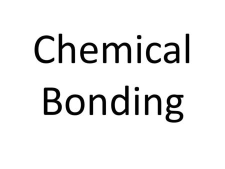 Chemical Bonding. Chemical Bonds Chemical Bond: a mutual attraction between the nuclei and valence electrons of different atoms that bonds atoms together.