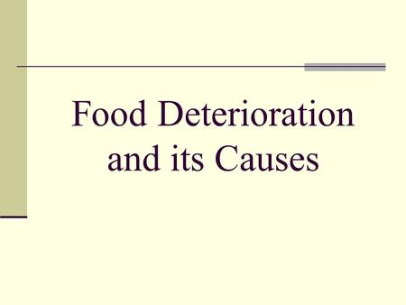 Food Deterioration and its Causes. Main Idea What is food deterioration, and how can food science minimize its effects?