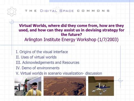 Virtual Worlds, where did they come from, how are they used, and how can they assist us in devising strategy for the future? Arlington Institute Energy.