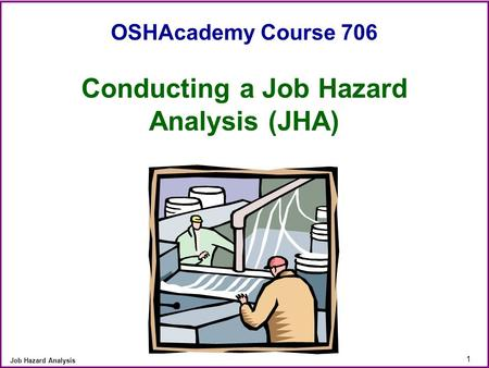 1 Job Hazard Analysis OSHAcademy Course 706 Conducting a Job Hazard Analysis (JHA)