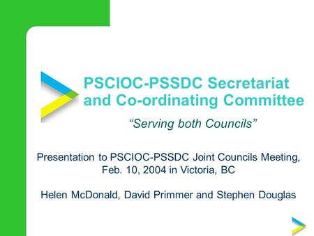 "PSCIOC-PSSDC Secretariat and Co-ordinating Committee ""Serving both Councils"" Presentation to PSCIOC-PSSDC Joint Councils Meeting, Feb. 10, 2004 in Victoria,"