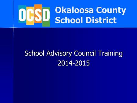 Okaloosa County School District School Advisory Council Training 2014-2015.