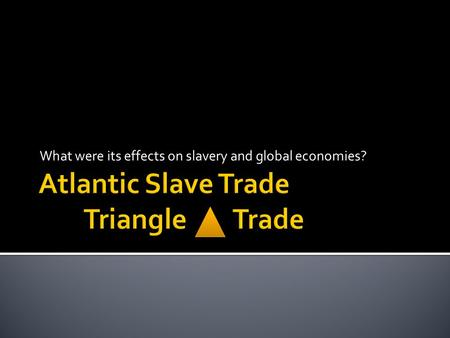 What were its effects on slavery and global economies?