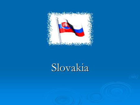 Slovakia. Slovakia  Official name: The Slovak Republic  Date of the republic's establishment: 1 st January 1993 1 st January 1993  State organisation:
