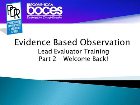 1 Evidence Based Observation Lead Evaluator Training Part 2 – Welcome Back!