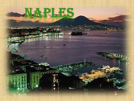 Naples is the third Italian city for population. It is situated in the south of Italy, in the Campania region,in an area between the volcano Vesuvius.