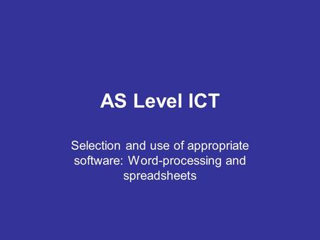 AS Level ICT Selection and use of appropriate software: Word-processing and spreadsheets.