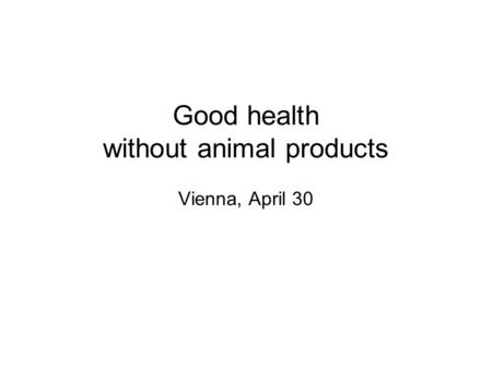 Good health without animal products Vienna, April 30.
