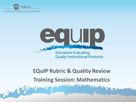 EQuIP Rubric & Quality Review Training Session: Mathematics.