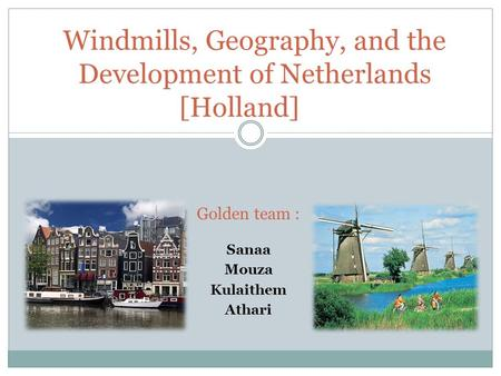 Sanaa Mouza Kulaithem Athari Windmills, Geography, and the Development of Netherlands [Holland] Golden team :