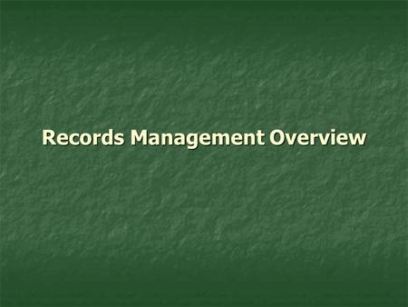 Records Management Overview. Why? It's the Law It's the Law It's University Policy It's University Policy Fiscal and Legal Compliance Fiscal and Legal.
