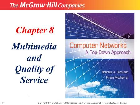 Copyright © The McGraw-Hill Companies, Inc. Permission required for reproduction or display. 8.1. Chapter 8 Multimedia and Quality of Service.