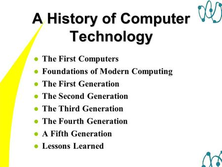 L The First Computers l Foundations of Modern Computing l The First Generation l The Second Generation l The Third Generation l The Fourth Generation l.