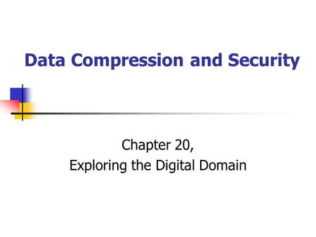Data Compression and Security Chapter 20, Exploring the Digital Domain.